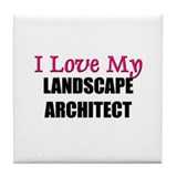 I Love My LANDSCAPE ARCHITECT Tile Coaster