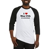 I Love May 17th (my birthday) Baseball Jersey