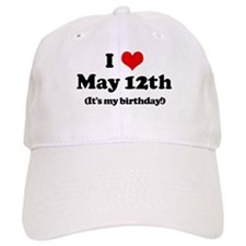 I Love May 12th (my birthday) Baseball Cap