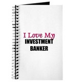 I Love My INVESTMENT BANKER Journal
