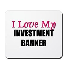 I Love My INVESTMENT BANKER Mousepad