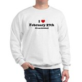 I Love February 27th (my birt Sweatshirt