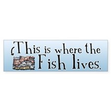 This Is Where The Fish Lives Bumper Bumper Sticker