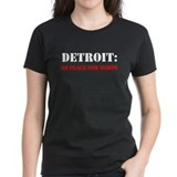 DETROIT no place for wimps Tee