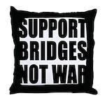 Support Bridges Not WAR Throw Pillow