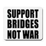 Support Bridges Not WAR Mousepad