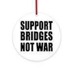 Support Bridges Not WAR Ornament (Round)