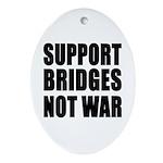 Support Bridges Not WAR Oval Ornament