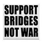 Support Bridges Not WAR Tile Coaster