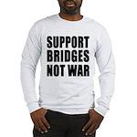 Support Bridges Not WAR Long Sleeve T-Shirt