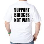 Support Bridges Not WAR Golf Shirt
