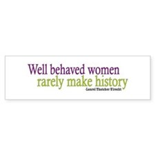 Well Behaved Women Bumper Bumper Sticker