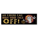 My Coffee Can Burn Your Face Off! Bumper Bumper Sticker