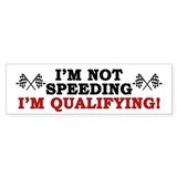 """I'm Not Speeding: I'm Qualifying!"" Bumper Stickers"
