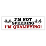 &quot;I'm Not Speeding: I'm Qualifying!&quot; Car Sticker
