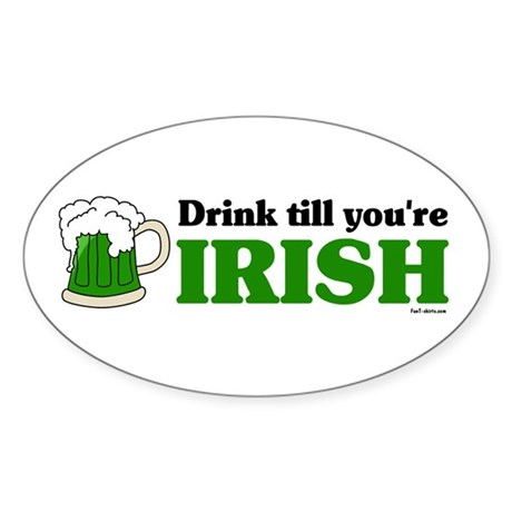 Drink till you're Irish Oval Sticker