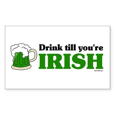 Drink till you're Irish Rectangle Sticker