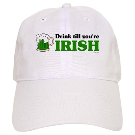 Drink till you're Irish Cap