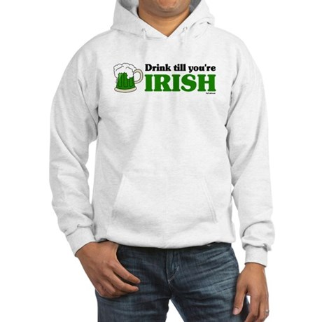 Drink till you're Irish Hooded Sweatshirt