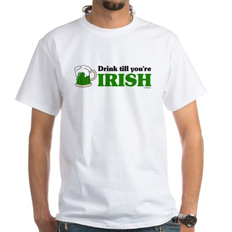 Drink till you're Irish White T-Shirt