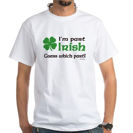 I'm Part Irish White T-Shirt