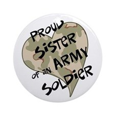 Proud sister Army soldier Ornament (Round)