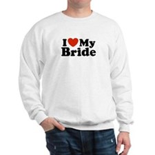 I Love My Bride Sweatshirt