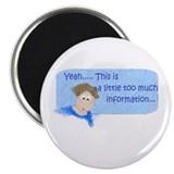 "Cool To much information 2.25"" Magnet (10 pack)"