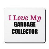 I Love My GARBAGE COLLECTOR Mousepad