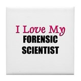 I Love My FORENSIC SCIENTIST Tile Coaster