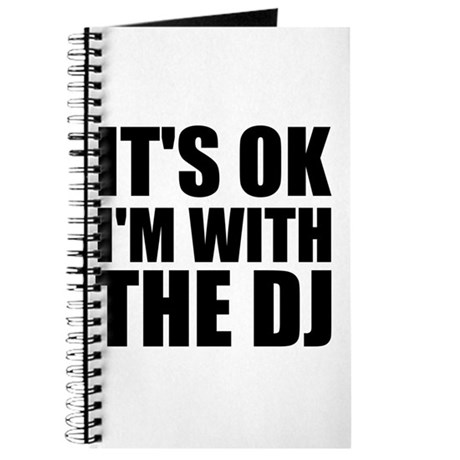 It's Ok, I'm With The DJ Journal