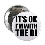 "It's Ok, I'm With The DJ 2.25"" Button (100 pack)"