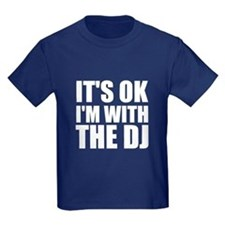 It's Ok, I'm With The DJ T