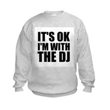 It's Ok, I'm With The DJ Sweatshirt