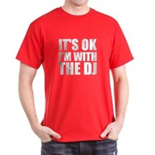 It's Ok, I'm With The DJ T-Shirt