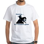 Reining is a numbers game White T-Shirt