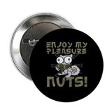 Enjoy My Pleasure Nuts Button