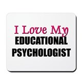 I Love My EDUCATIONAL PSYCHOLOGIST Mousepad