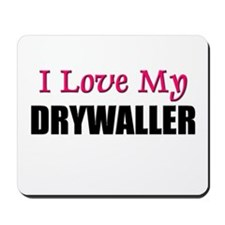 I Love My DRYWALLER Mousepad