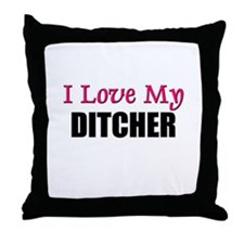 I Love My DITCHER Throw Pillow