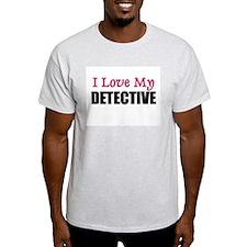 I Love My DETECTIVE T-Shirt