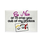 Be Nice or I'll Crop You Out of My Photos Rectangl