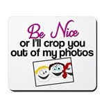 Be Nice or I'll Crop You Out of My Photos Mousepad