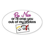 Be Nice or I'll Crop You Out of My Photos Sticker