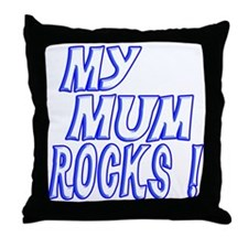 My Mum Rocks ! Throw Pillow