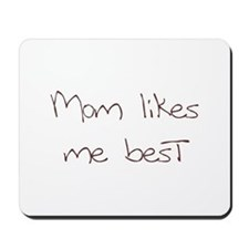Mom Likes Me Best Mousepad