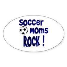 Soccer Moms Rock ! Oval Decal