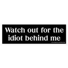 Idiot Behind Me Bumper Bumper Sticker