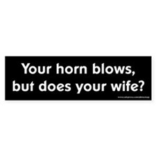 Horn Blows Does Your Wife Bumper Bumper Sticker