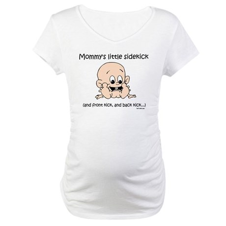 Mommy's little sidekick Maternity T-Shirt